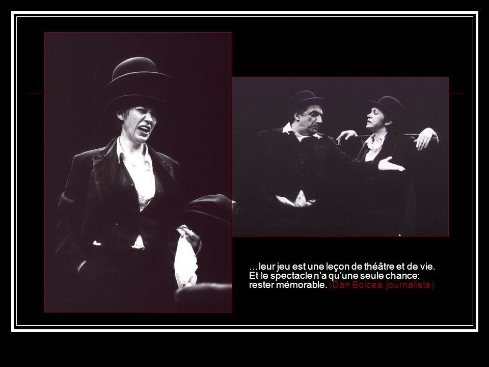 …leur jeu est une leçon de théâtre et de vie. Et le spectacle na quune seule chance: rester mémorable. (Dan Boicea, journaliste)