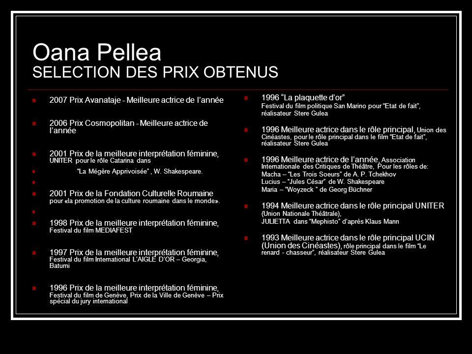 Oana Pellea SELECTION DES PRIX OBTENUS 2007 Prix Avanataje - Meilleure actrice de lannée 2006 Prix Cosmopolitan - Meilleure actrice de lannée 2001 Pri