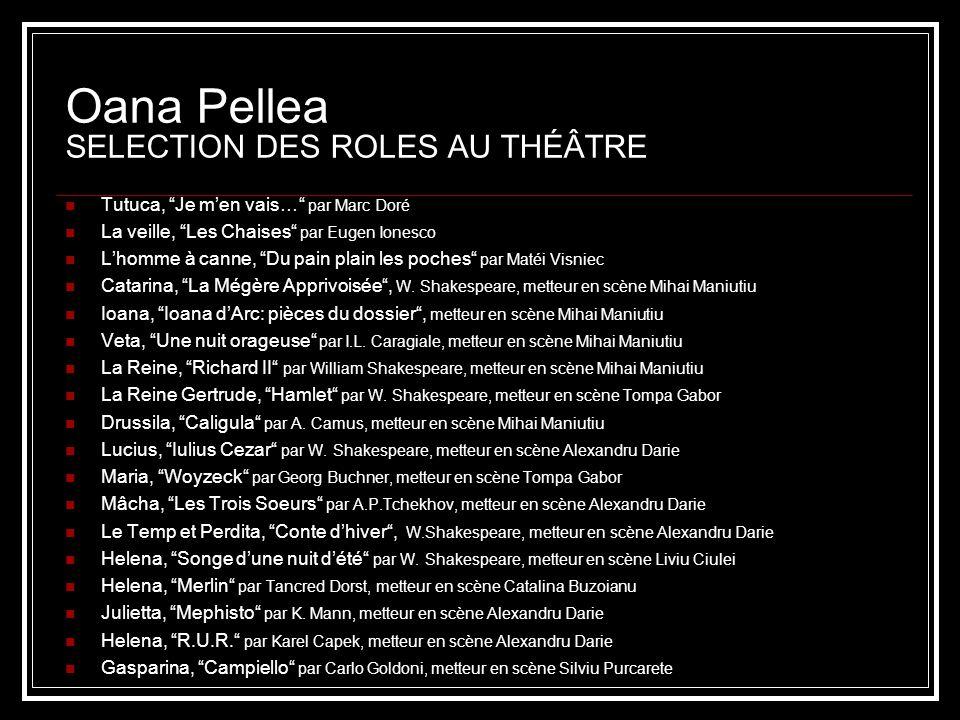 Oana Pellea SELECTION DES ROLES AU THÉÂTRE Tutuca, Je men vais… par Marc Doré La veille, Les Chaises par Eugen Ionesco Lhomme à canne, Du pain plain l