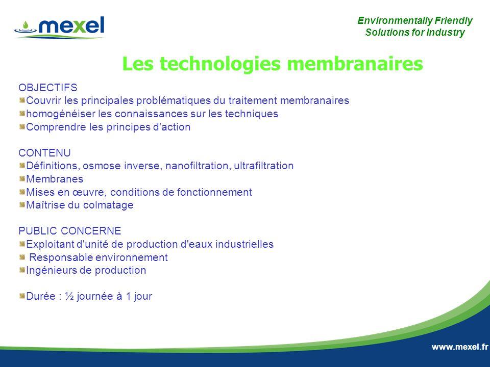Environmentally Friendly Solutions for Industry www.mexel.fr OBJECTIFS Couvrir les principales problématiques du traitement membranaires homogénéiser