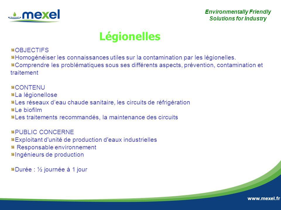 Environmentally Friendly Solutions for Industry www.mexel.fr Légionelles OBJECTIFS Homogénéiser les connaissances utiles sur la contamination par les