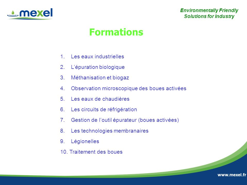 Environmentally Friendly Solutions for Industry www.mexel.fr 1. Les eaux industrielles 2. Lépuration biologique 3. Méthanisation et biogaz 4. Observat