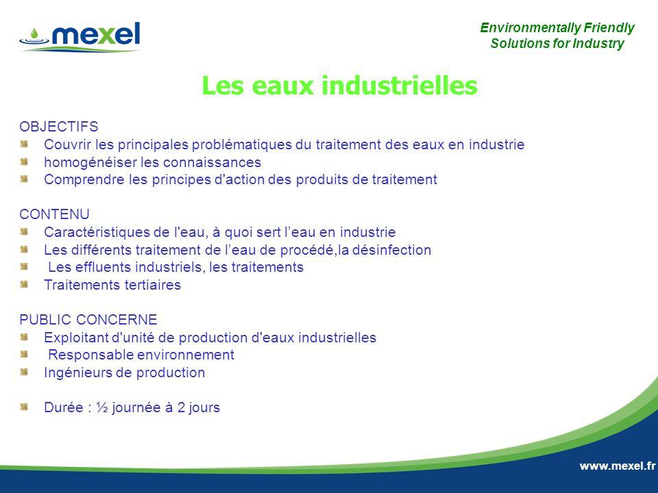 Environmentally Friendly Solutions for Industry www.mexel.fr OBJECTIFS Couvrir les principales problématiques du traitement des eaux en industrie homo