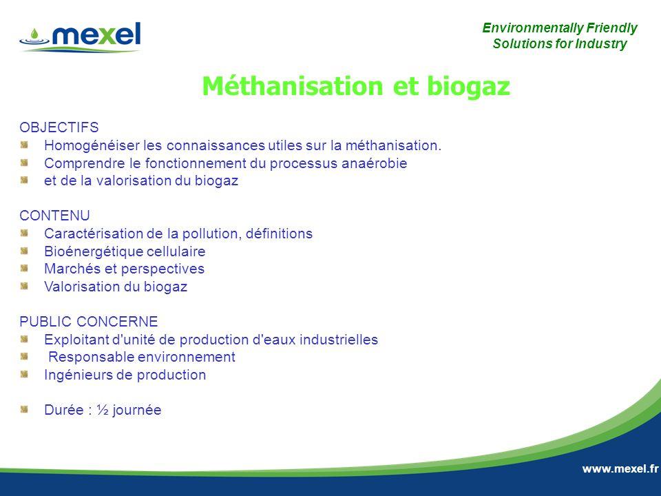 Environmentally Friendly Solutions for Industry www.mexel.fr OBJECTIFS Homogénéiser les connaissances utiles sur la méthanisation. Comprendre le fonct