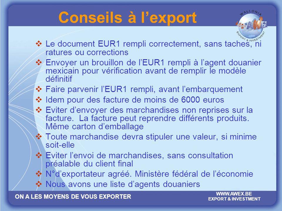 ON A LES MOYENS DE VOUS EXPORTER WWW.AWEX.BE EXPORT & INVESTMENT Conseils à lexport Le document EUR1 rempli correctement, sans taches, ni ratures ou c