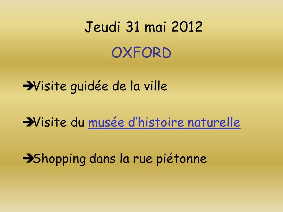 Jeudi 31 mai 2012 OXFORD Visite guidée de la ville Visite du musée dhistoire naturellemusée dhistoire naturelle Shopping dans la rue piétonne