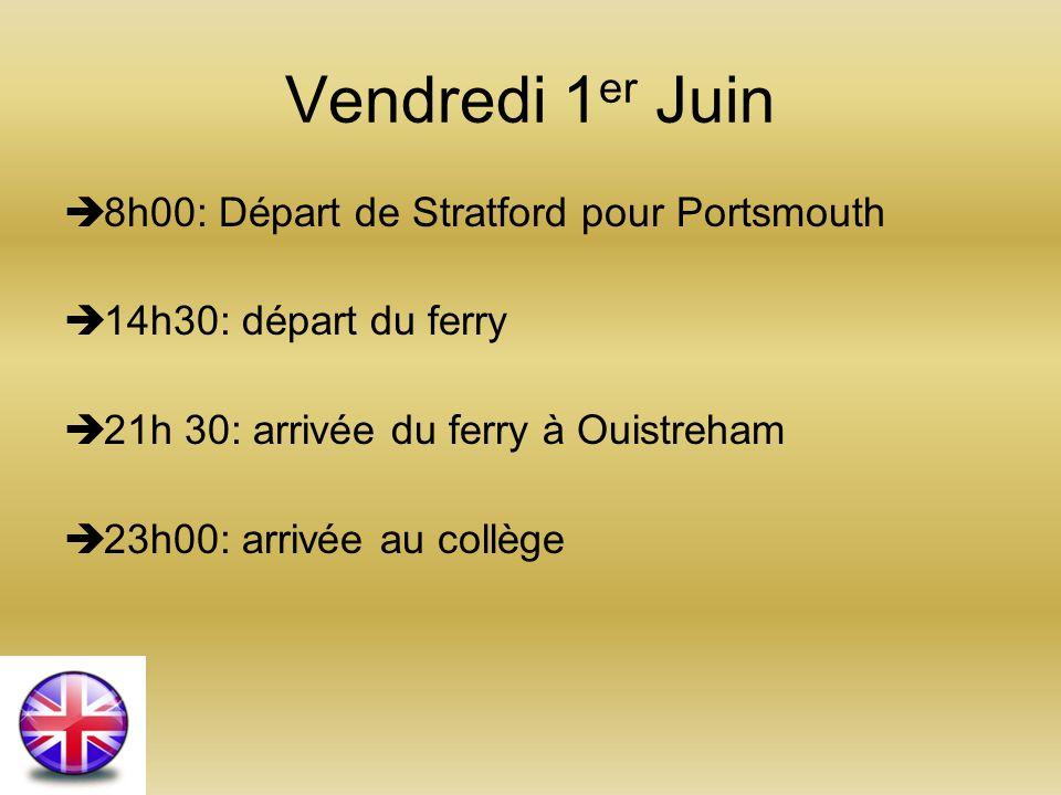 Vendredi 1 er Juin 8h00: Départ de Stratford pour Portsmouth 14h30: départ du ferry 21h 30: arrivée du ferry à Ouistreham 23h00: arrivée au collège