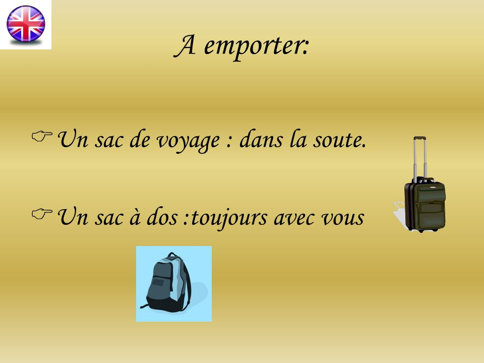 A emporter: Un sac de voyage : dans la soute. Un sac à dos :toujours avec vous