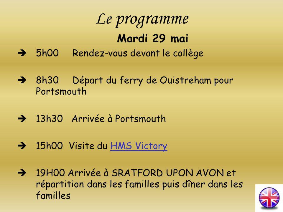 Le programme Mardi 29 mai 5h00 Rendez-vous devant le collège 8h30 Départ du ferry de Ouistreham pour Portsmouth 13h30 Arrivée à Portsmouth 15h00 Visit
