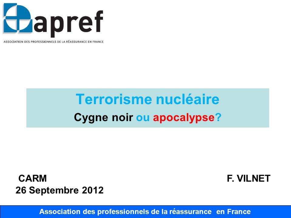 Association des Professionnels de la Réassurance en France Terrorisme nucléaire Cygne noir ou apocalypse? Association des professionnels de la réassur