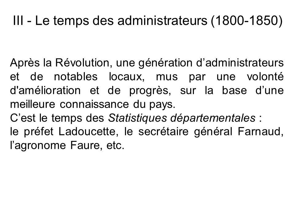 III - Le temps des administrateurs (1800-1850) Après la Révolution, une génération dadministrateurs et de notables locaux, mus par une volonté d'améli