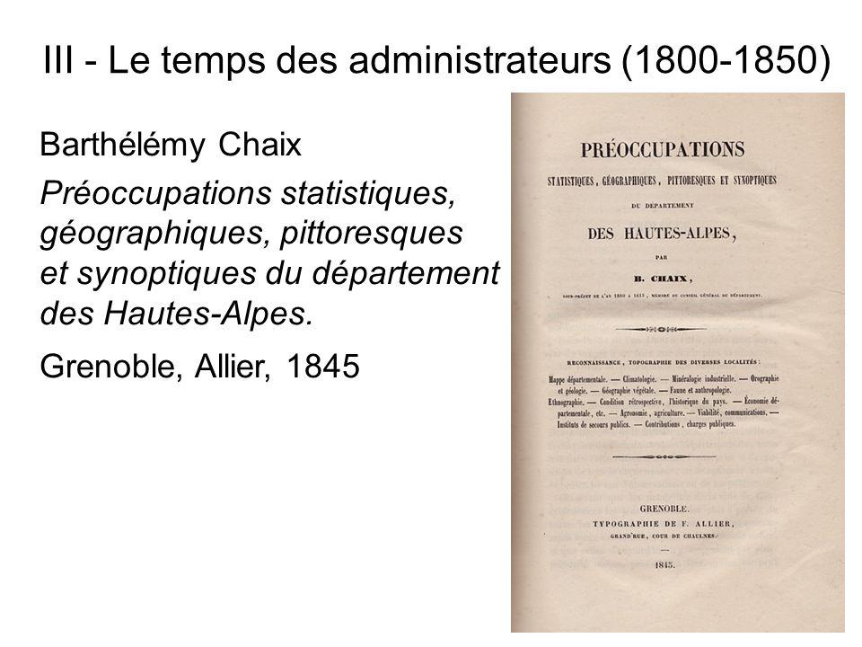 III - Le temps des administrateurs (1800-1850) Barthélémy Chaix Préoccupations statistiques, géographiques, pittoresques et synoptiques du département