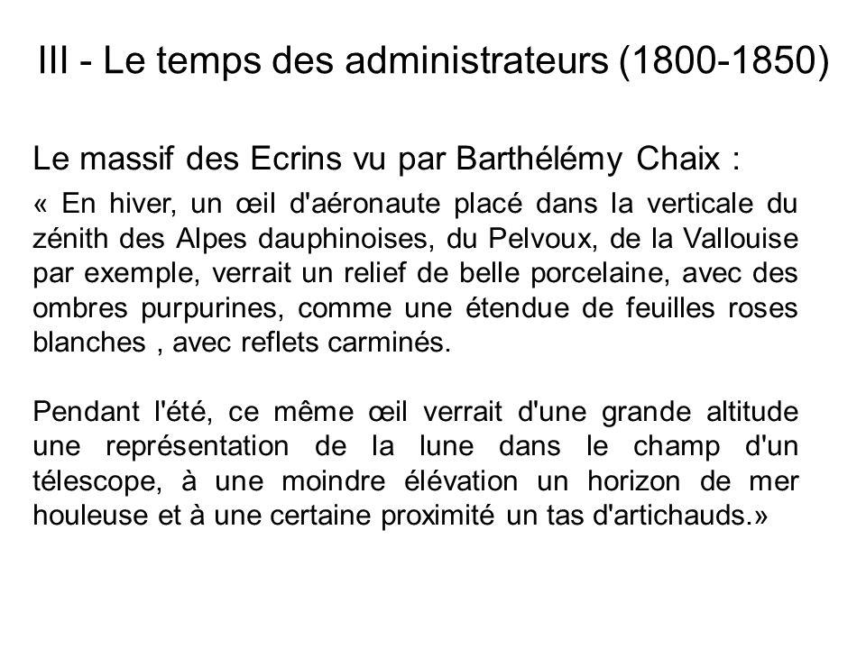 III - Le temps des administrateurs (1800-1850) Le massif des Ecrins vu par Barthélémy Chaix : « En hiver, un œil d'aéronaute placé dans la verticale d