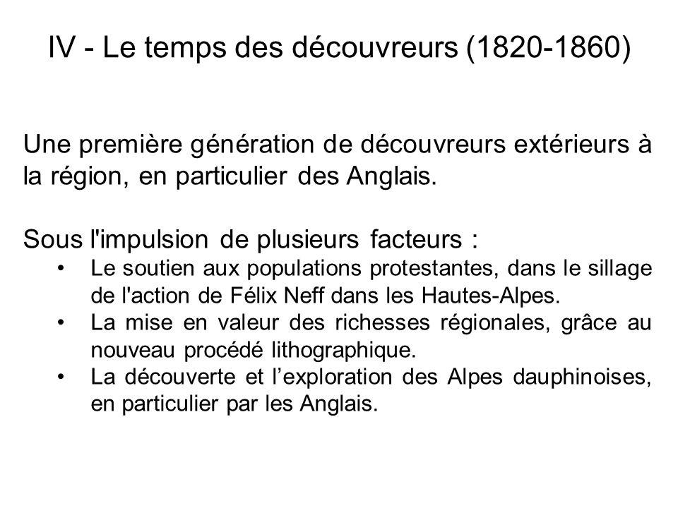 IV - Le temps des découvreurs (1820-1860) Une première génération de découvreurs extérieurs à la région, en particulier des Anglais. Sous l'impulsion