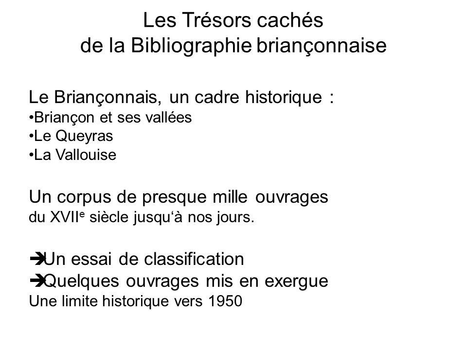 Les Trésors cachés de la Bibliographie briançonnaise Le Briançonnais, un cadre historique : Briançon et ses vallées Le Queyras La Vallouise Un corpus