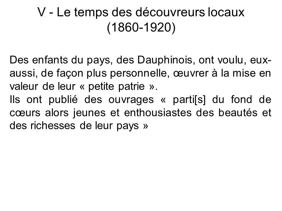 V - Le temps des découvreurs locaux (1860-1920) Des enfants du pays, des Dauphinois, ont voulu, eux- aussi, de façon plus personnelle, œuvrer à la mis