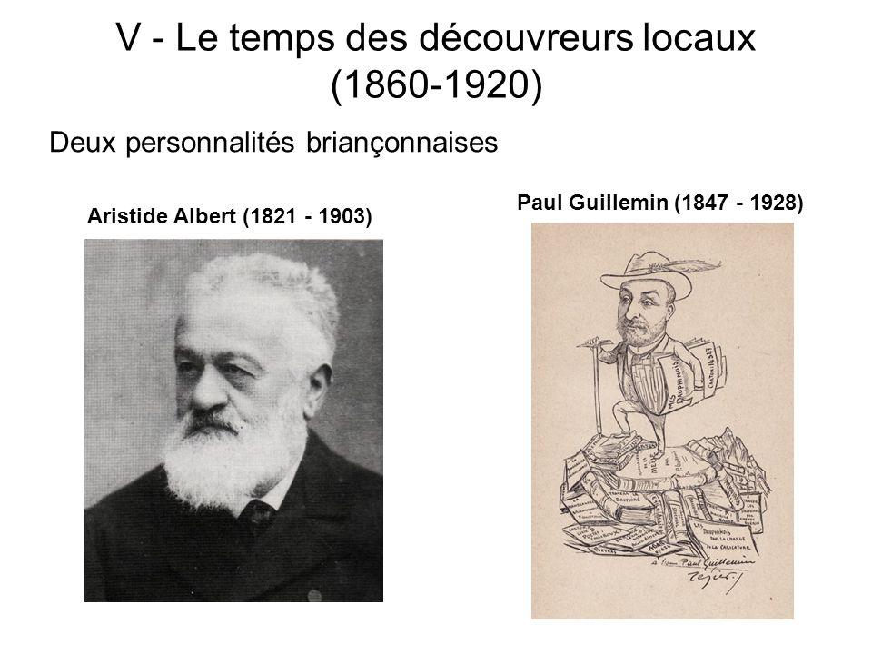 V - Le temps des découvreurs locaux (1860-1920) Deux personnalités briançonnaises Paul Guillemin (1847 - 1928) Aristide Albert (1821 - 1903)