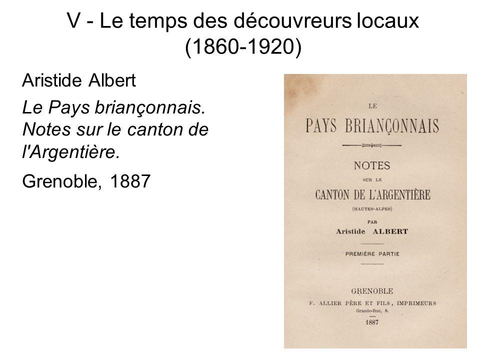 V - Le temps des découvreurs locaux (1860-1920) Aristide Albert Le Pays briançonnais. Notes sur le canton de l'Argentière. Grenoble, 1887
