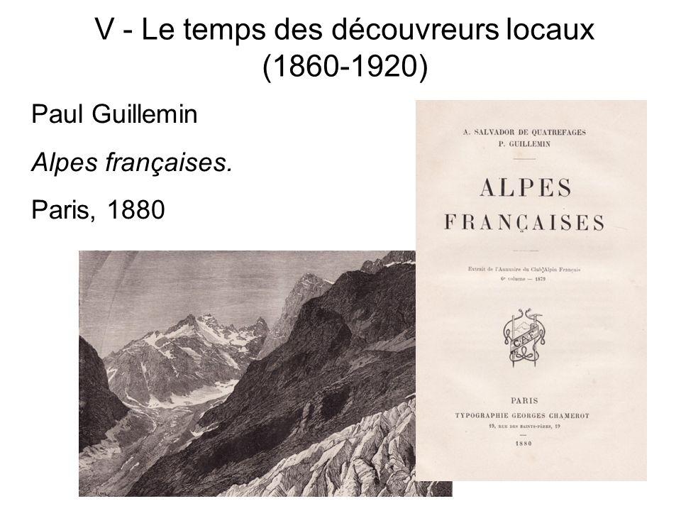 V - Le temps des découvreurs locaux (1860-1920) Paul Guillemin Alpes françaises. Paris, 1880