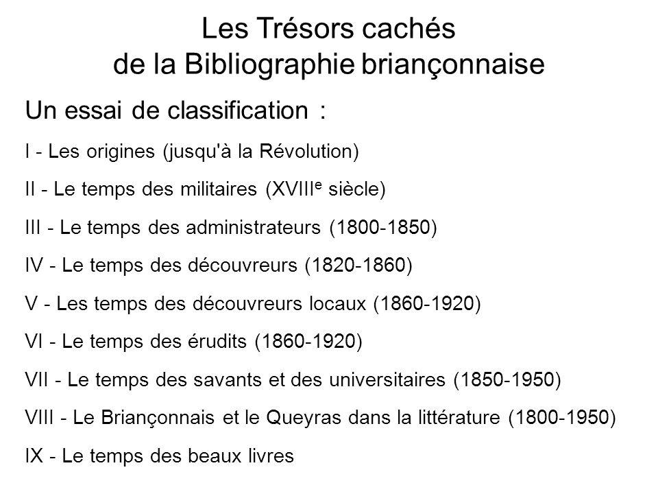 Les Trésors cachés de la Bibliographie briançonnaise Un essai de classification : I - Les origines (jusqu'à la Révolution) II - Le temps des militaire