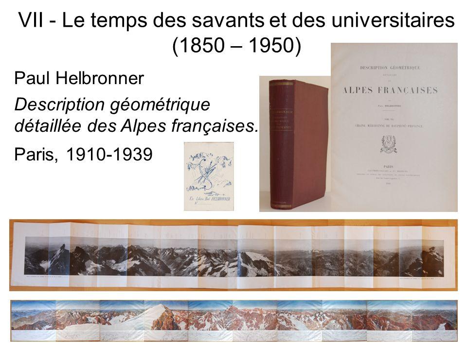 Paul Helbronner Description géométrique détaillée des Alpes françaises. Paris, 1910-1939 VII - Le temps des savants et des universitaires (1850 – 1950