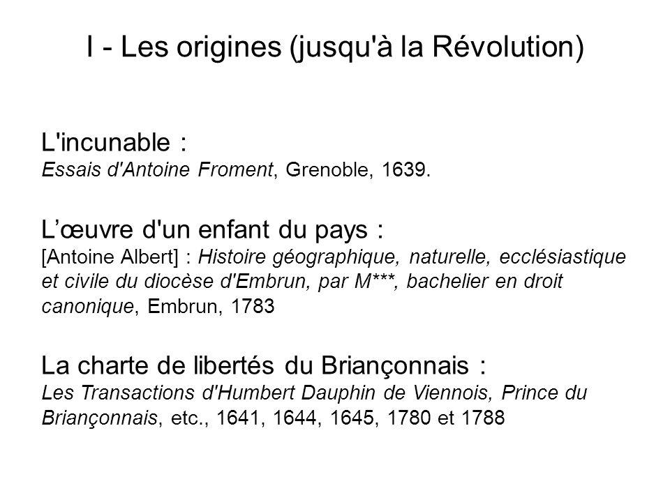 I - Les origines (jusqu'à la Révolution) L'incunable : Essais d'Antoine Froment, Grenoble, 1639. Lœuvre d'un enfant du pays : [Antoine Albert] : Histo