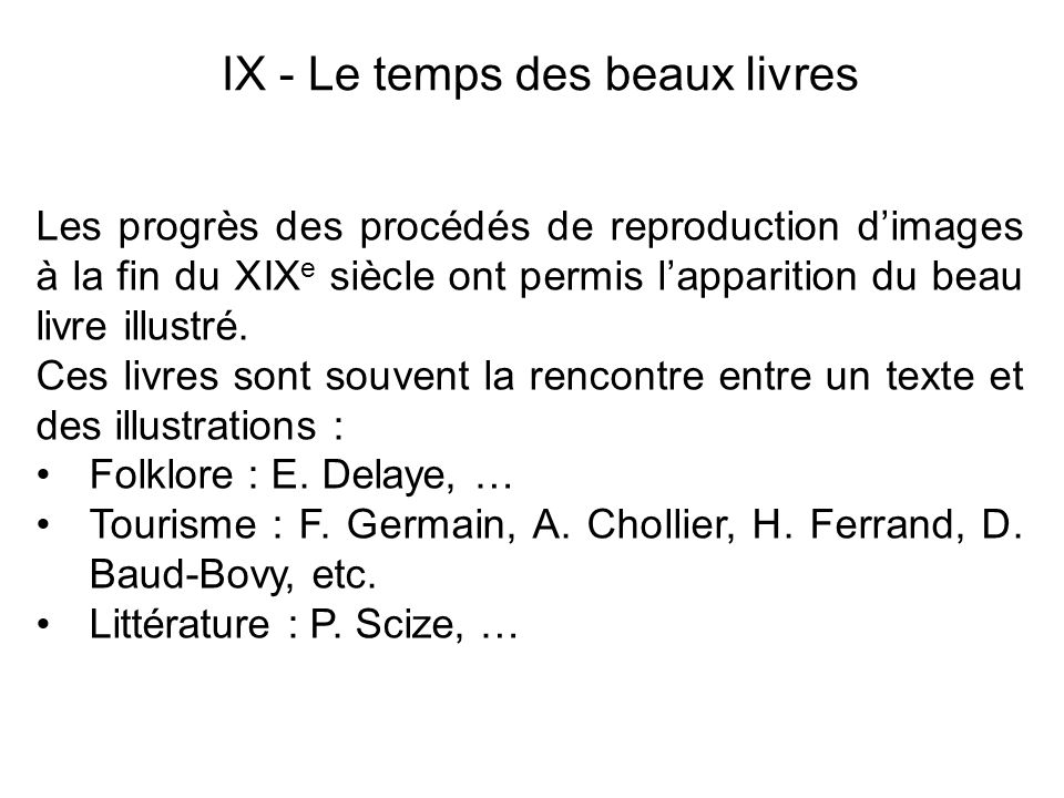IX - Le temps des beaux livres Les progrès des procédés de reproduction dimages à la fin du XIX e siècle ont permis lapparition du beau livre illustré