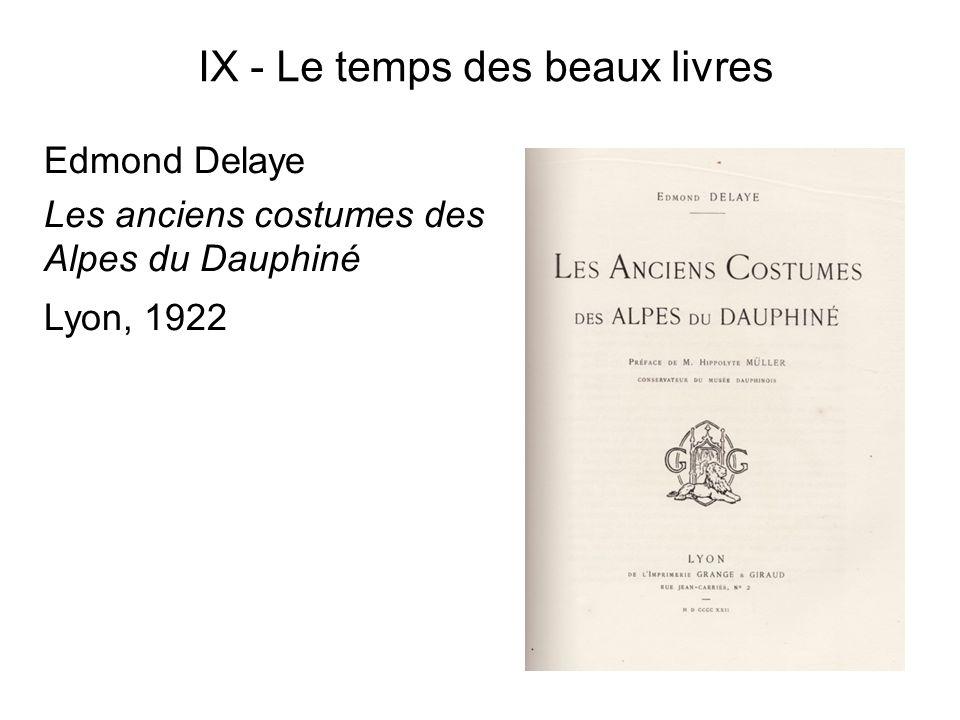 IX - Le temps des beaux livres Edmond Delaye Les anciens costumes des Alpes du Dauphiné Lyon, 1922
