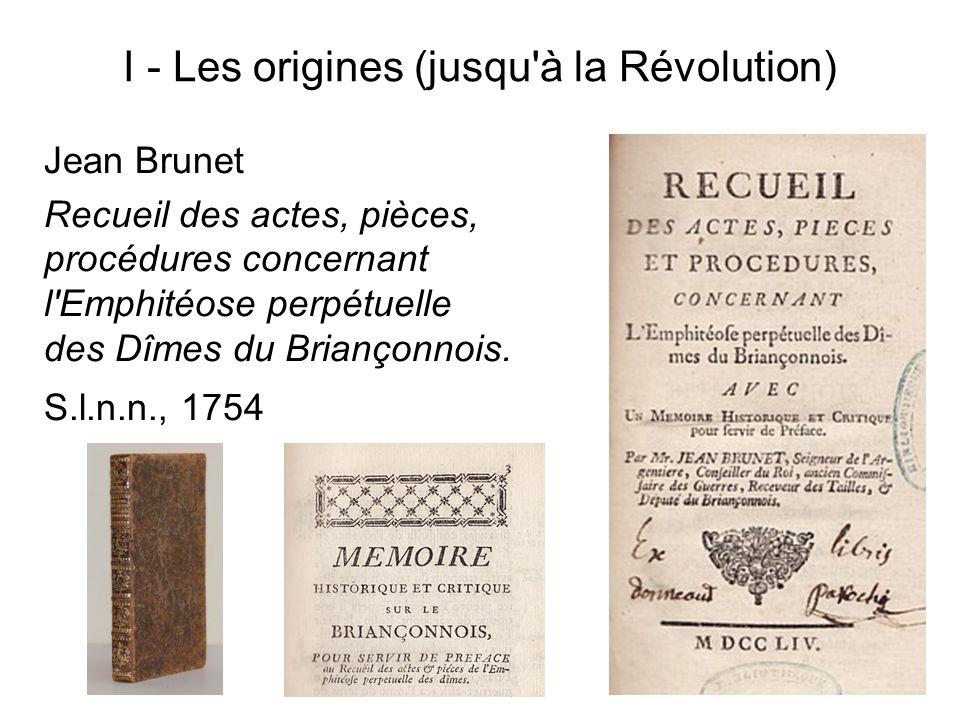 I - Les origines (jusqu'à la Révolution) Jean Brunet Recueil des actes, pièces, procédures concernant l'Emphitéose perpétuelle des Dîmes du Briançonno