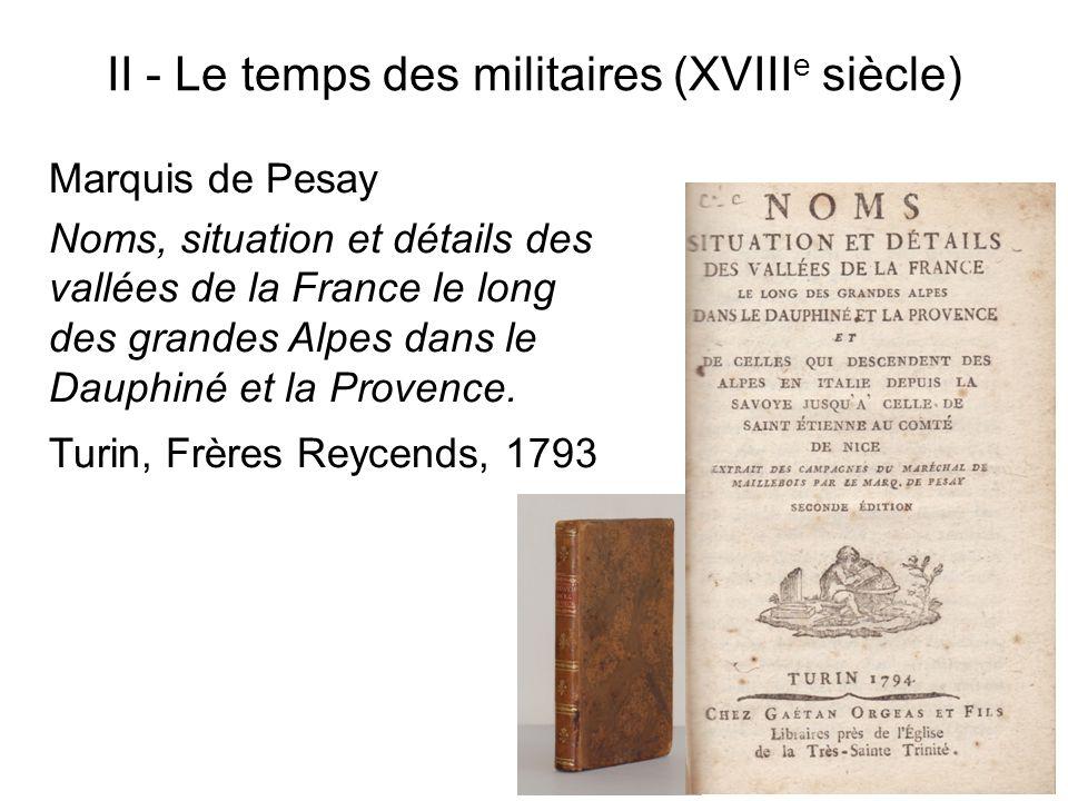 II - Le temps des militaires (XVIII e siècle) Marquis de Pesay Noms, situation et détails des vallées de la France le long des grandes Alpes dans le D