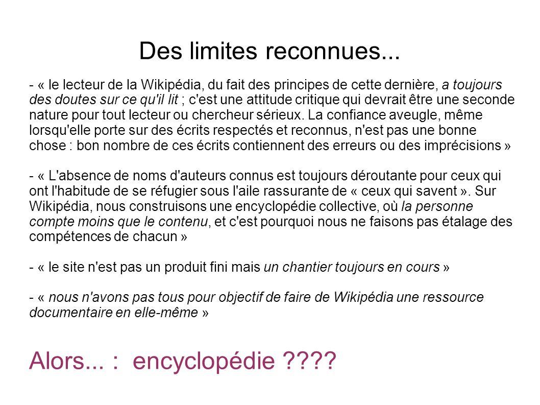 Des limites reconnues... - « le lecteur de la Wikipédia, du fait des principes de cette dernière, a toujours des doutes sur ce qu'il lit ; c'est une a