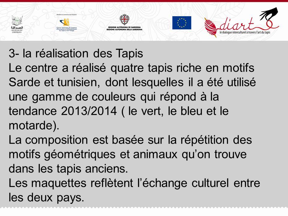 3- la réalisation des Tapis Le centre a réalisé quatre tapis riche en motifs Sarde et tunisien, dont lesquelles il a été utilisé une gamme de couleurs