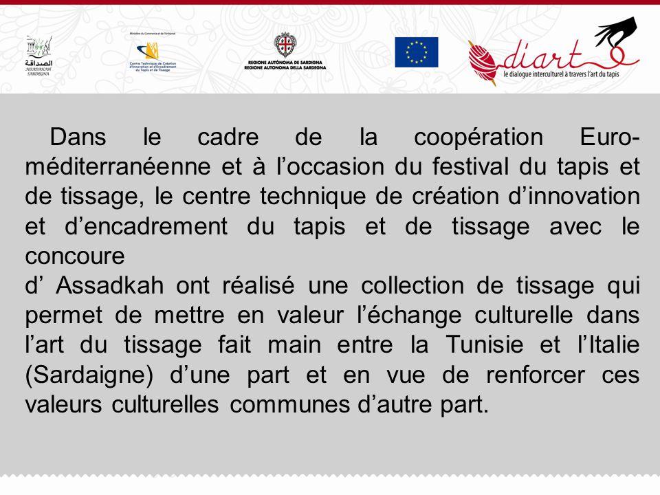 Dans le cadre de la coopération Euro- méditerranéenne et à loccasion du festival du tapis et de tissage, le centre technique de création dinnovation e
