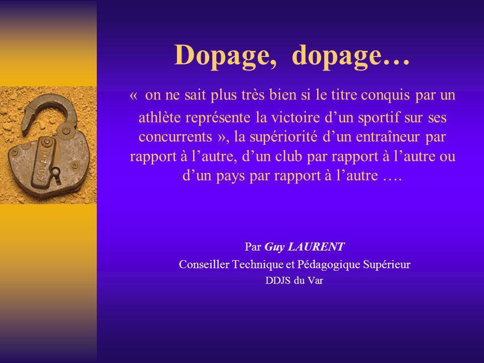 Dopage, dopage… « on ne sait plus très bien si le titre conquis par un athlète représente la victoire dun sportif sur ses concurrents », la supériorit