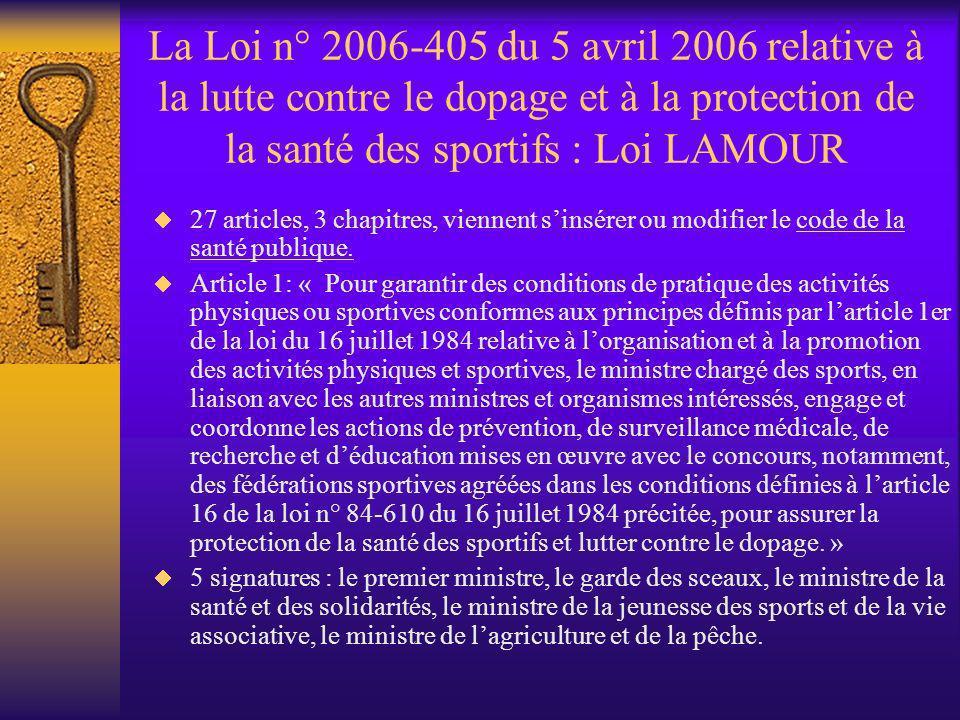 La Loi n° 2006-405 du 5 avril 2006 relative à la lutte contre le dopage et à la protection de la santé des sportifs : Loi LAMOUR 27 articles, 3 chapit