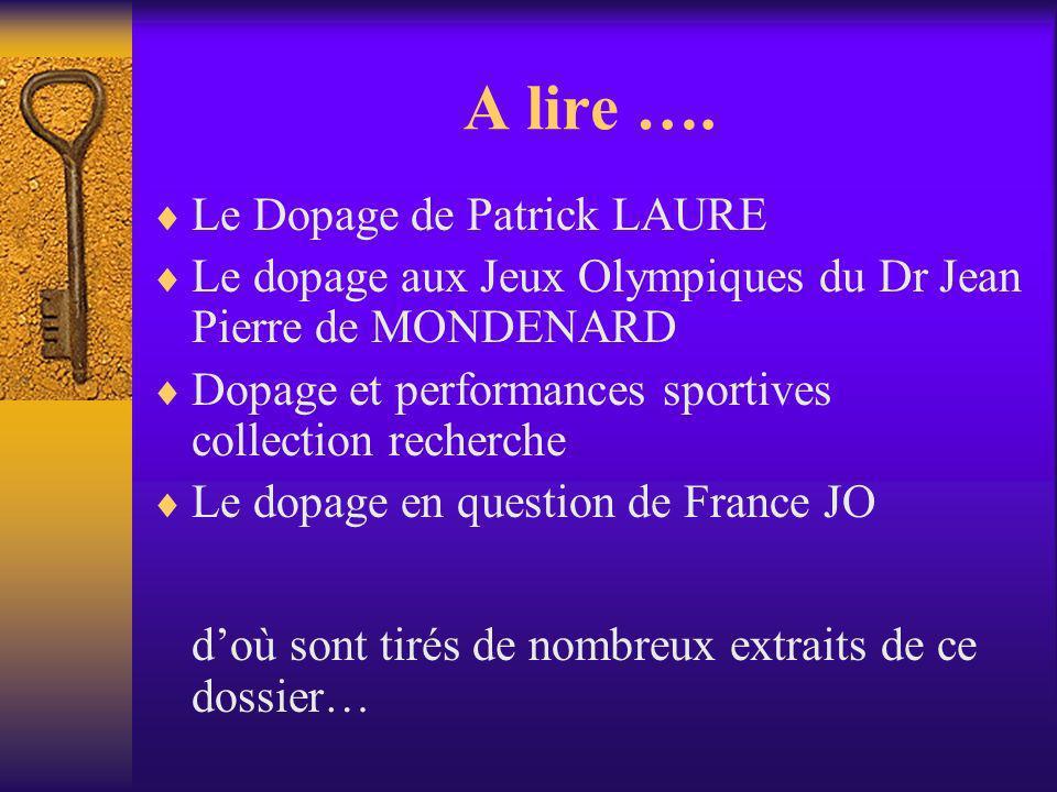 A lire …. Le Dopage de Patrick LAURE Le dopage aux Jeux Olympiques du Dr Jean Pierre de MONDENARD Dopage et performances sportives collection recherch