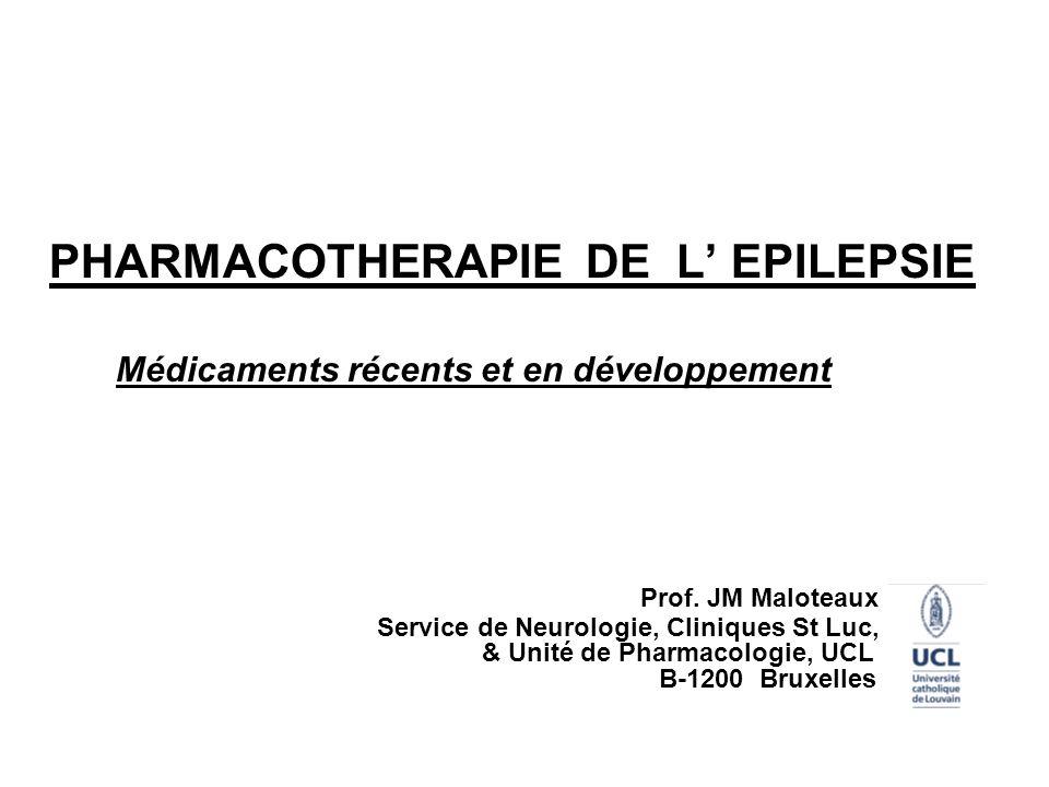 PHARMACOTHERAPIE DE L EPILEPSIE Médicaments récents et en développement Prof. JM Maloteaux Service de Neurologie, Cliniques St Luc, & Unité de Pharmac