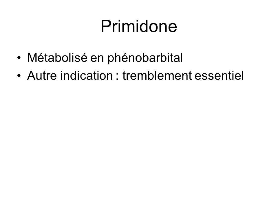 Primidone Métabolisé en phénobarbital Autre indication : tremblement essentiel