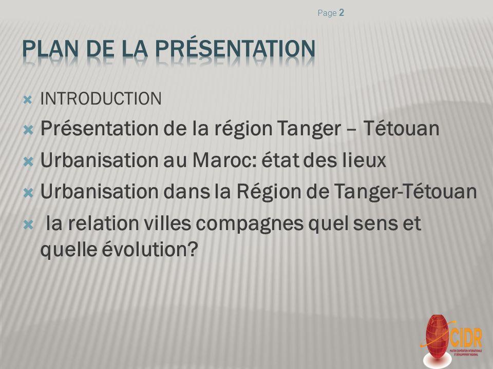 Préfectures/ Provinces Taux d urbanisation (%) 19942004 Chefchaouen9.810.4 Larache46.746.5 Tanger-Assilah90.893.6 M diq-Fnidq88.992.3 Tétouan71.272.3 Région55.952.4 Maroc51.555.1 Source: Direction Régionale du Haut Commissariat au plan Page 13