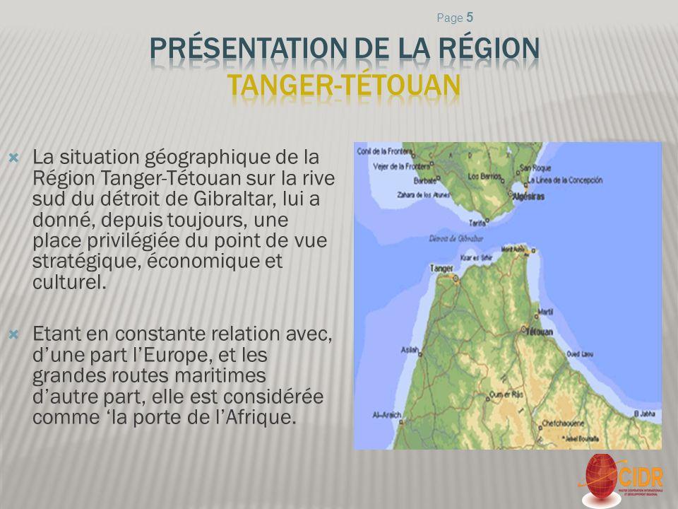 La situation géographique de la Région Tanger-Tétouan sur la rive sud du détroit de Gibraltar, lui a donné, depuis toujours, une place privilégiée du