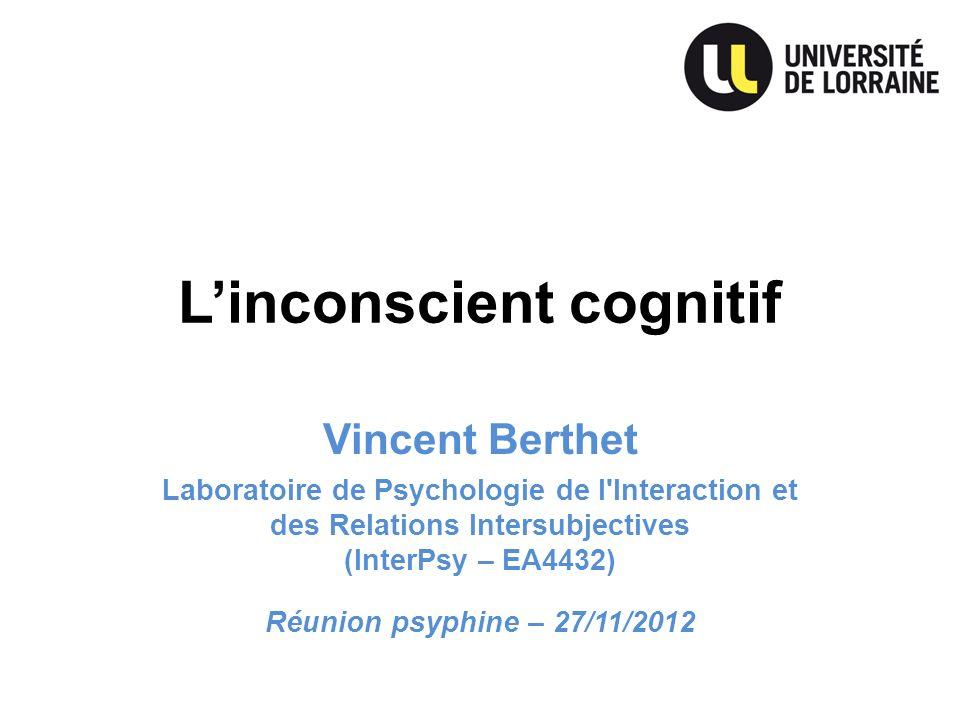 Linconscient cognitif Vincent Berthet Laboratoire de Psychologie de l'Interaction et des Relations Intersubjectives (InterPsy – EA4432) Réunion psyphi