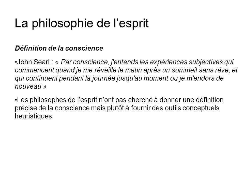 La philosophie de lesprit Définition de la conscience John Searl : « Par conscience, j'entends les expériences subjectives qui commencent quand je me
