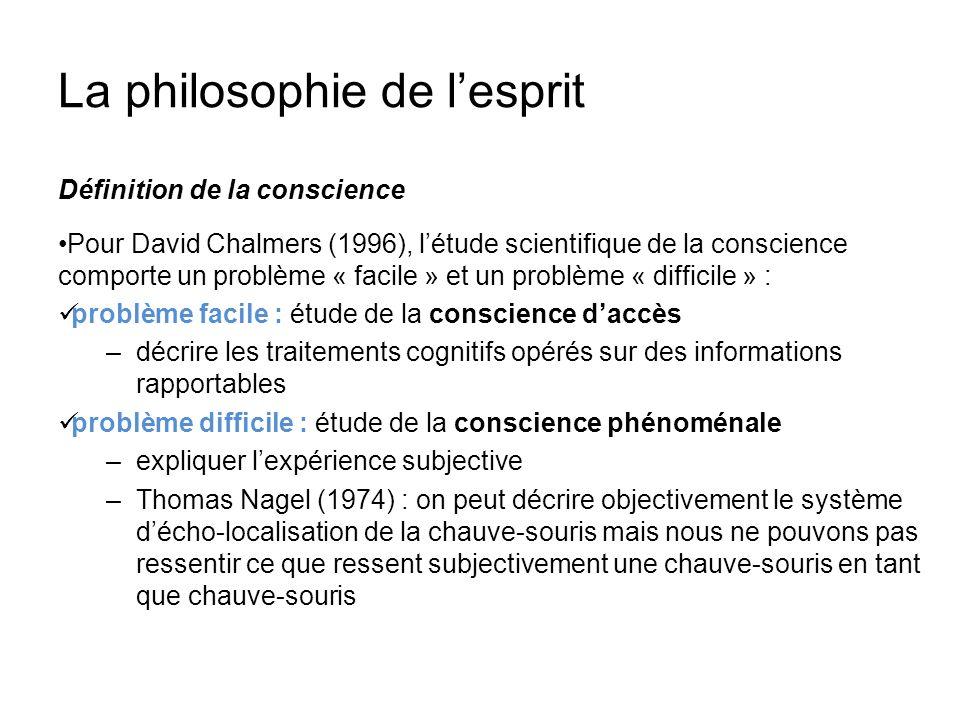 La philosophie de lesprit Définition de la conscience Pour David Chalmers (1996), létude scientifique de la conscience comporte un problème « facile »