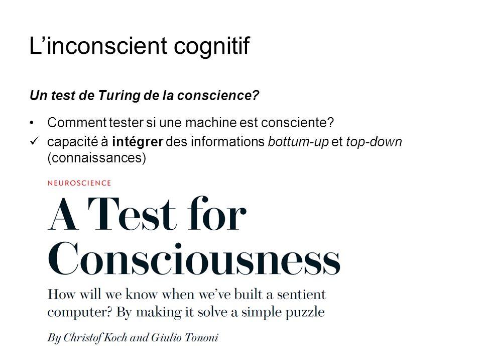 Linconscient cognitif Un test de Turing de la conscience? Comment tester si une machine est consciente? capacité à intégrer des informations bottum-up