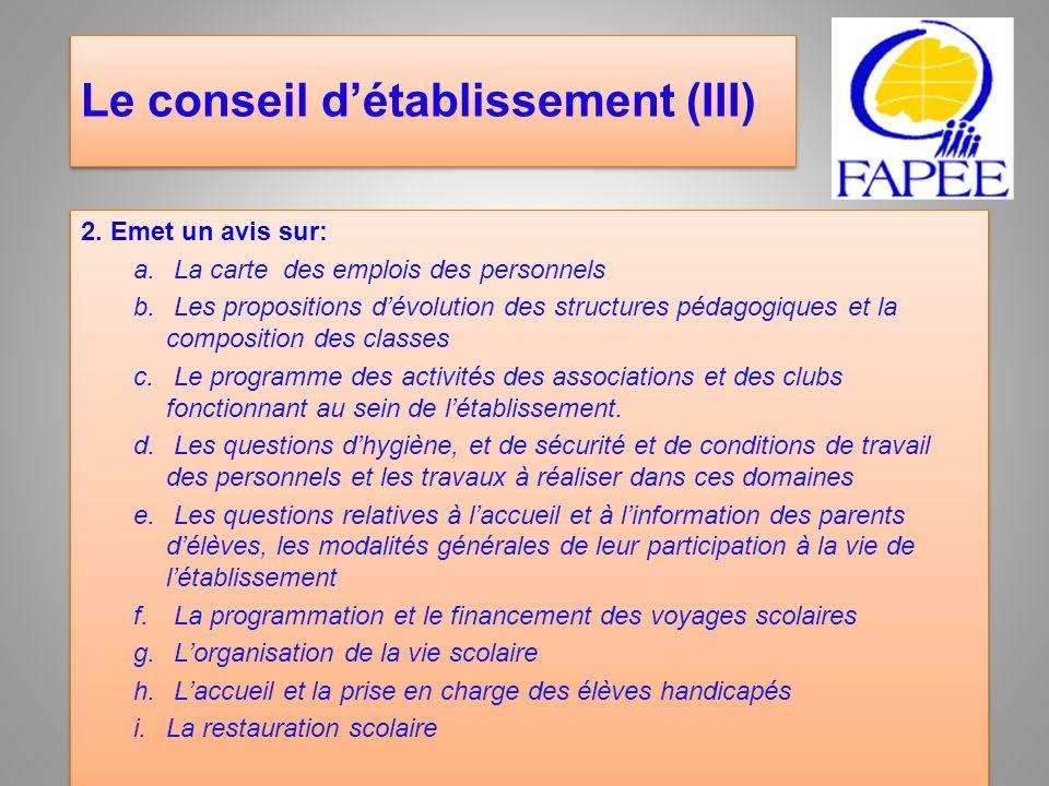 Le conseil détablissement (III) 2. Emet un avis sur: a. La carte des emplois des personnels b. Les propositions dévolution des structures pédagogiques