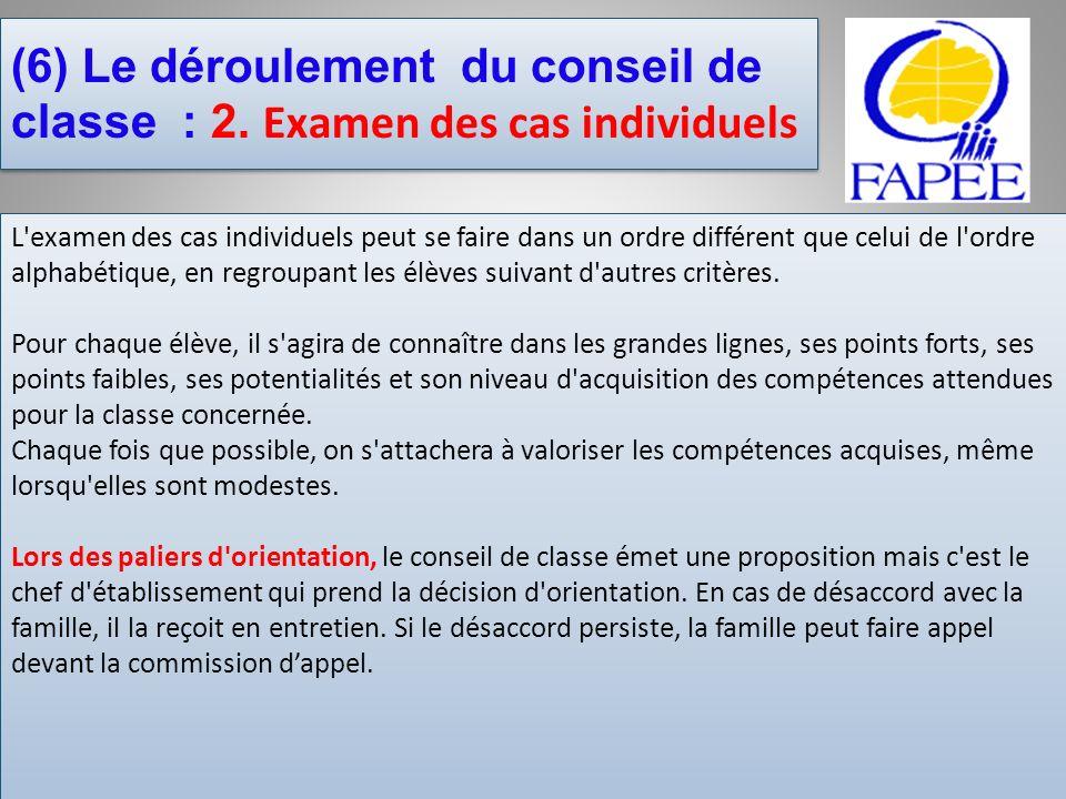 (6) Le déroulement du conseil de classe : 2. Examen des cas individuels L'examen des cas individuels peut se faire dans un ordre différent que celui d