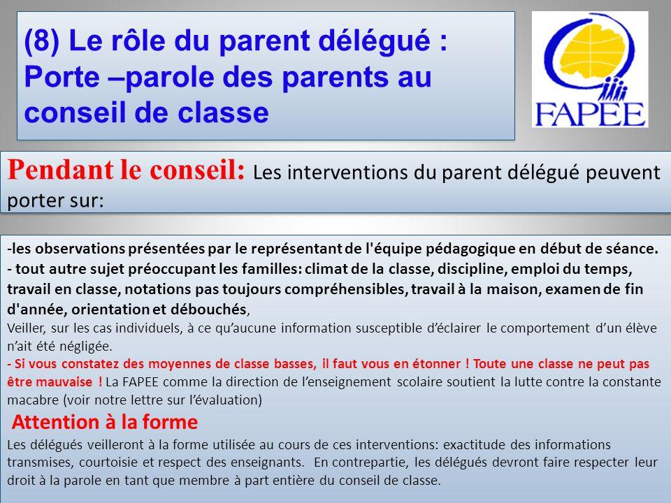 Pendant le conseil: Les interventions du parent délégué peuvent porter sur: -les observations présentées par le représentant de l'équipe pédagogique e