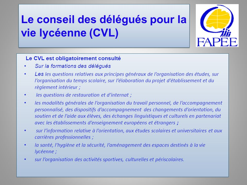 Le conseil des délégués pour la vie lycéenne (CVL) Le CVL est obligatoirement consulté Sur la formations des délégués Les les questions relatives aux