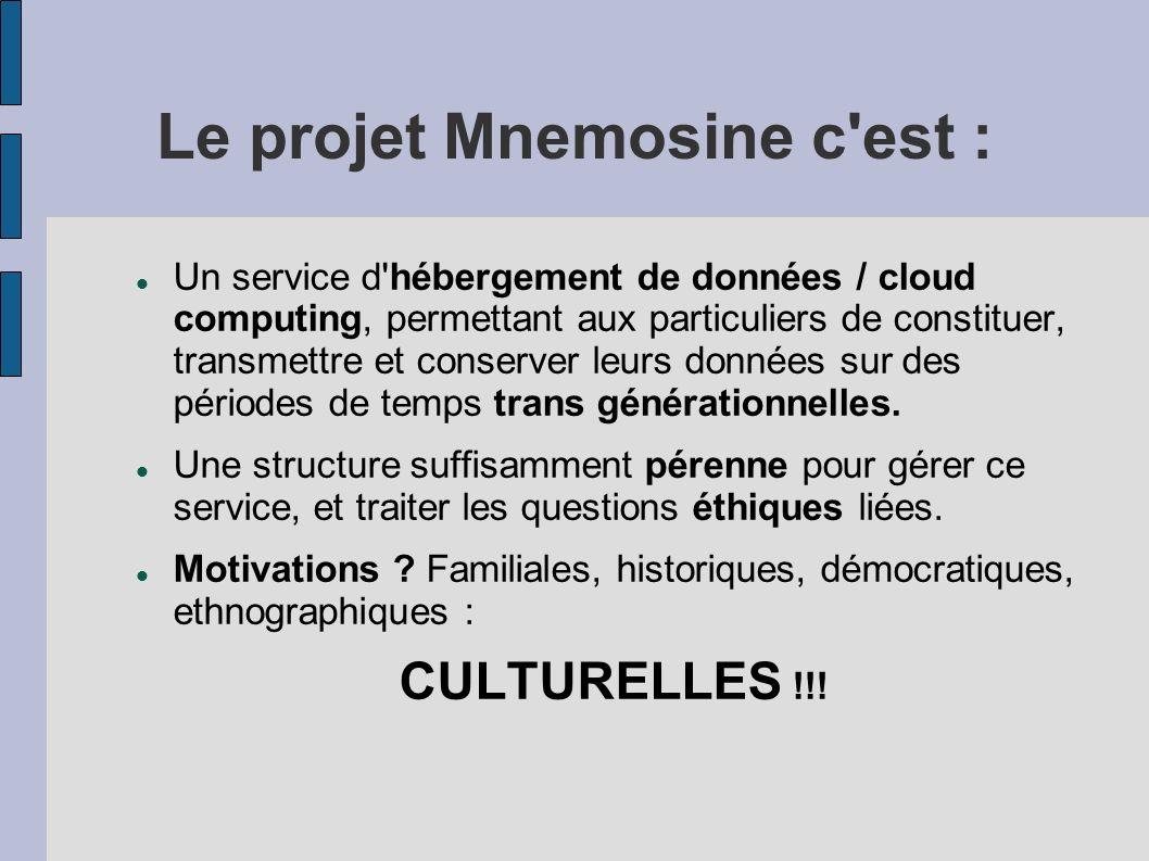 Le projet Mnemosine c est : Un service d hébergement de données / cloud computing, permettant aux particuliers de constituer, transmettre et conserver leurs données sur des périodes de temps trans générationnelles.