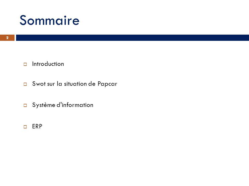 2 Sommaire 2 Introduction Swot sur la situation de Papcar Système d'information ERP